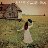 This cover image released by Dualtone shows 'Come on Up to the House: Women Sing Waits,' a classy collection of covers performed by two generations of female singer-songwriters. (Dualtone via AP)